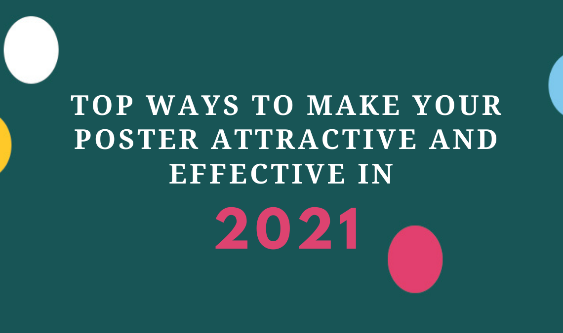 Top Ways To Make Your Poster Attractive And Effective in 2021